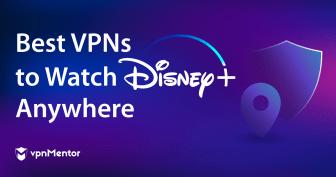 Най-добрите VPN за гледане на Disney+ отвсякъде в 2021